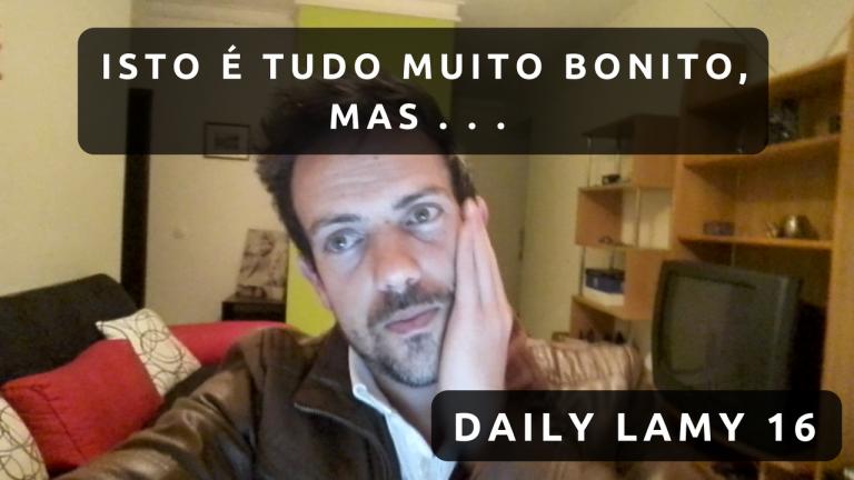 ISTO É TUDO MUITO BONITO, MAS . . . | DAILY LAMY 16