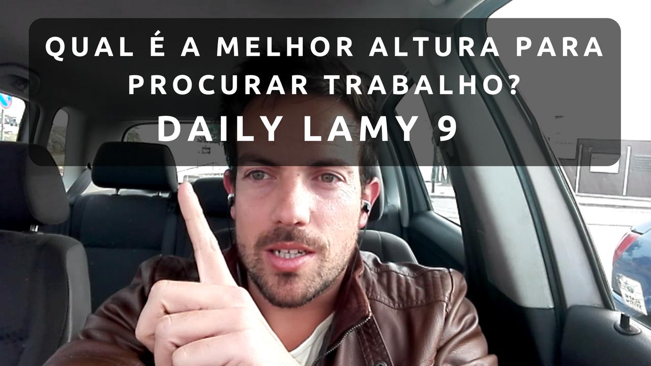 QUAL É A MELHOR ALTURA PARA PROCURAR TRABALHO? | DAILY LAMY 9