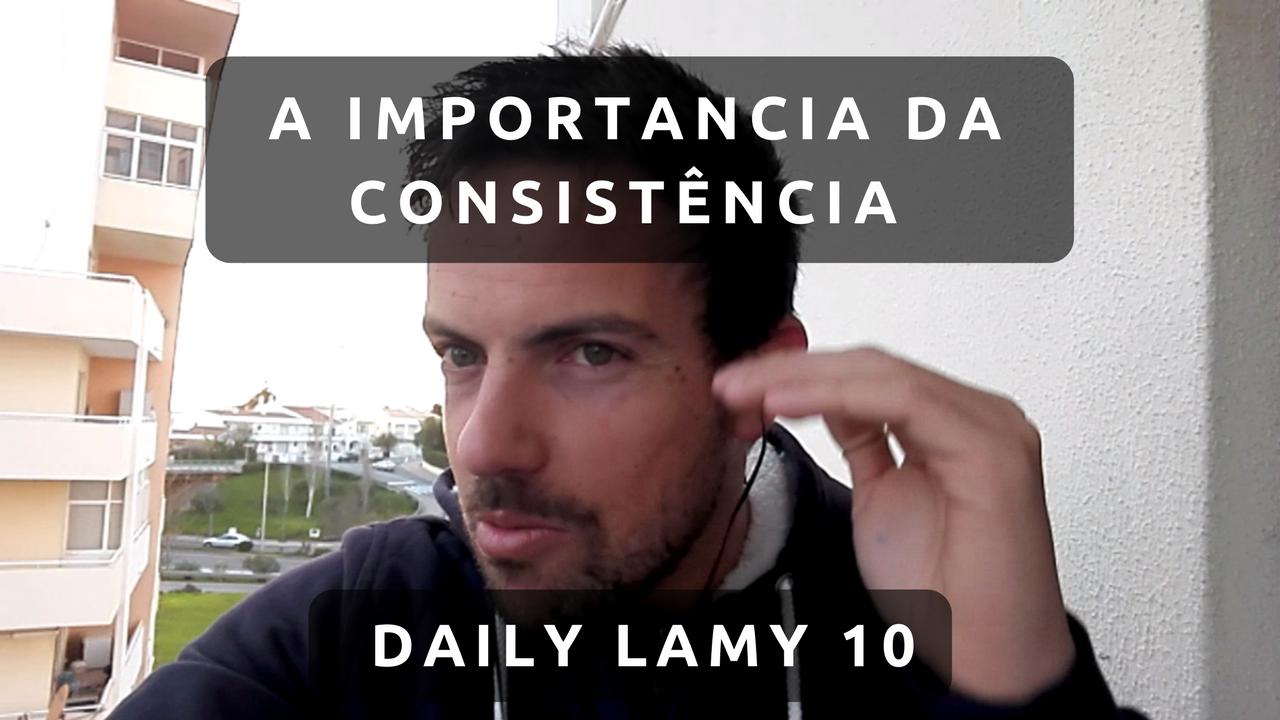A IMPORTANCIA DA CONSISTÊNCIA | DAILY LAMY 10