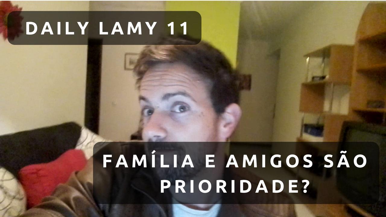 FAMÍLIA E AMIGOS SÃO PRIORIDADE? | DAILY LAMY 11