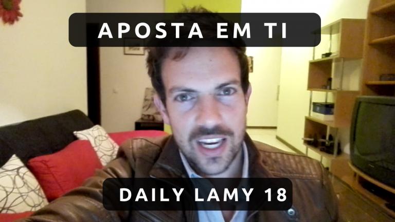 APOSTA EM TI | DAILY LAMY 18