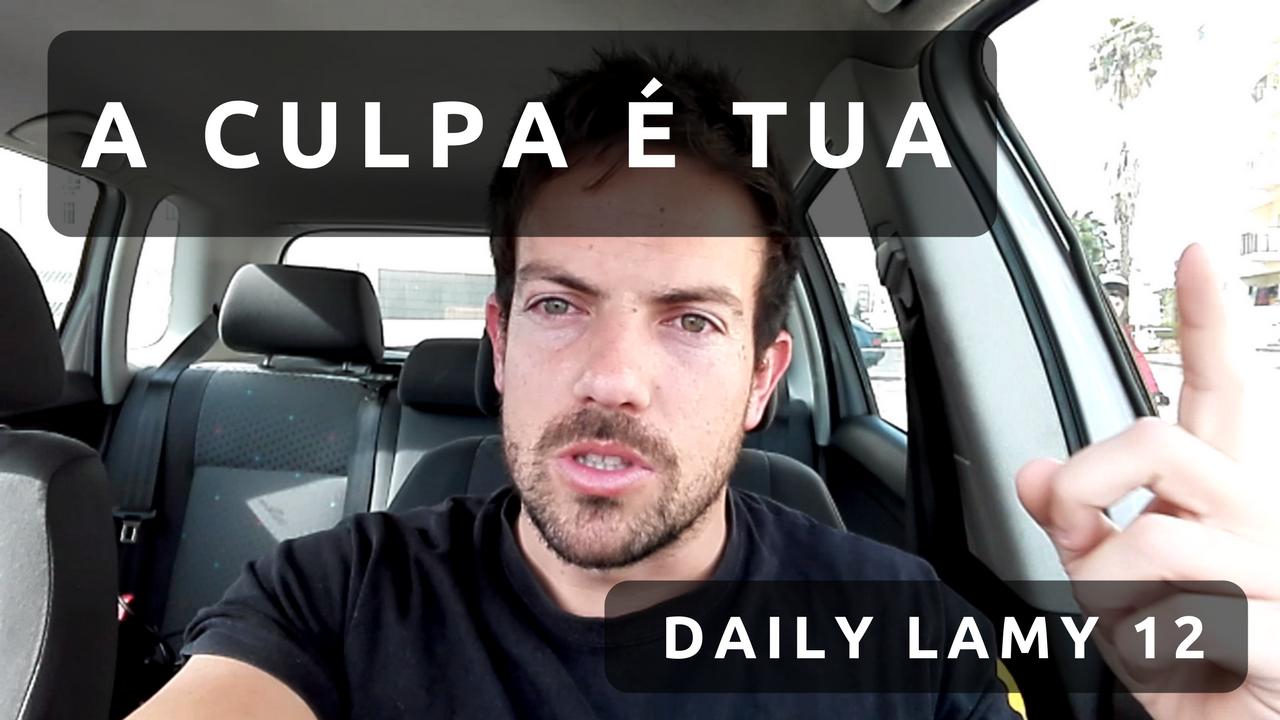 A CULPA É TUA | DAILY LAMY 12