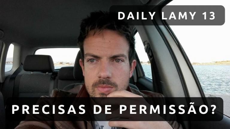 PRECISAS DE PERMISSÃO? | DAILY LAMY 13