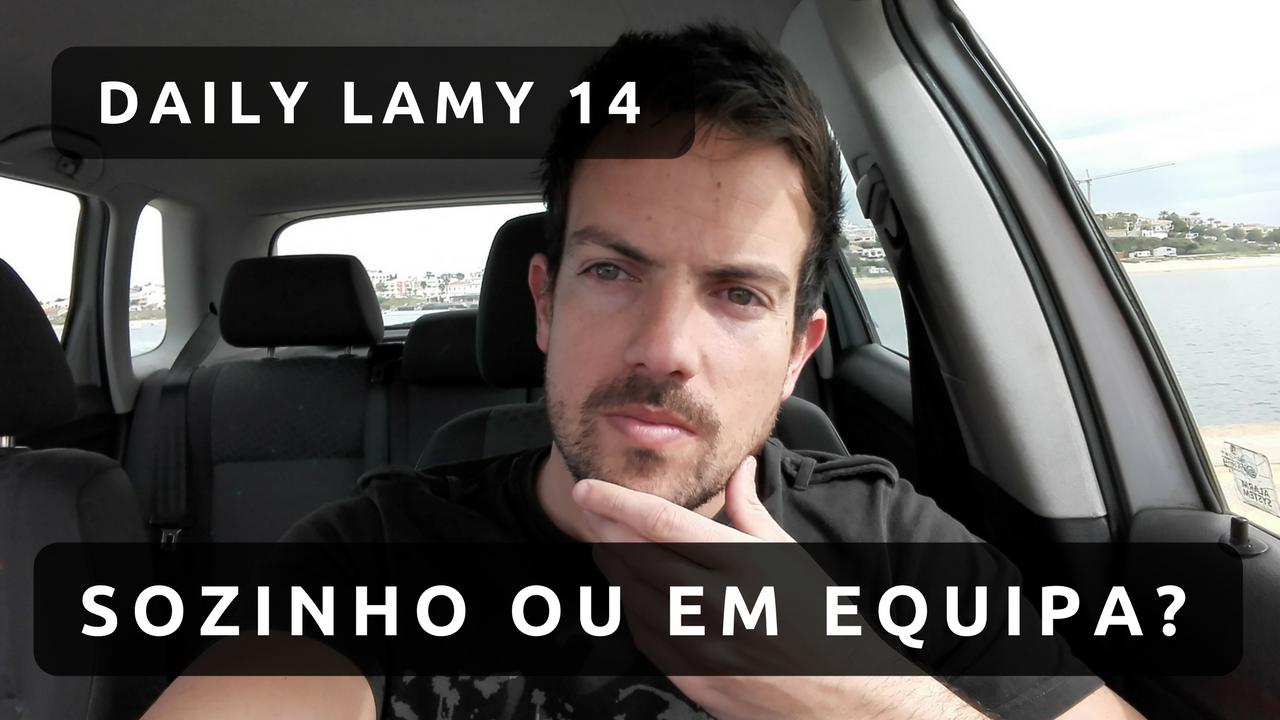 SOZINHO OU EM EQUIPA? | DAILY LAMY 14